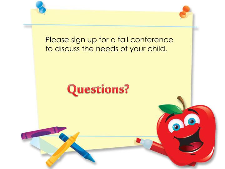 Please sign up for a fall conference to discuss the needs of your child.