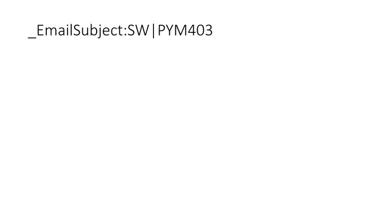 _EmailSubject:SW|PYM403
