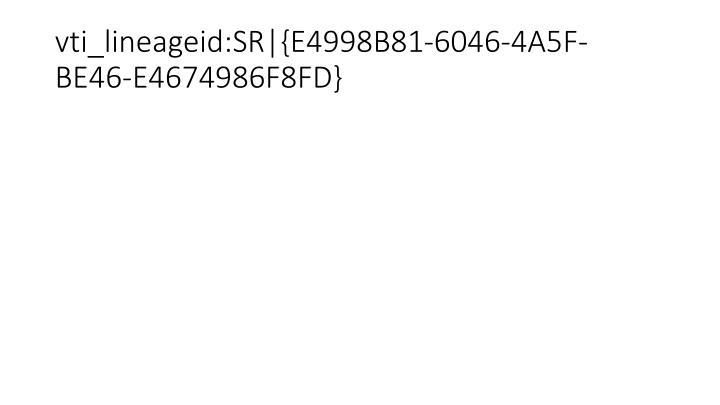 vti_lineageid:SR|{E4998B81-6046-4A5F-BE46-E4674986F8FD}