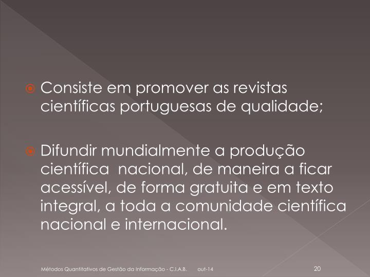 Consiste em promover as revistas científicas portuguesas de qualidade;