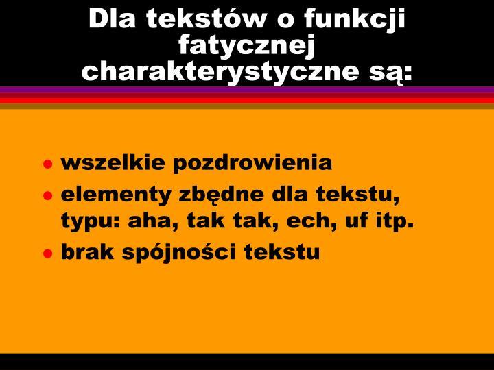 Dla tekstów o funkcji fatycznej charakterystyczne są: