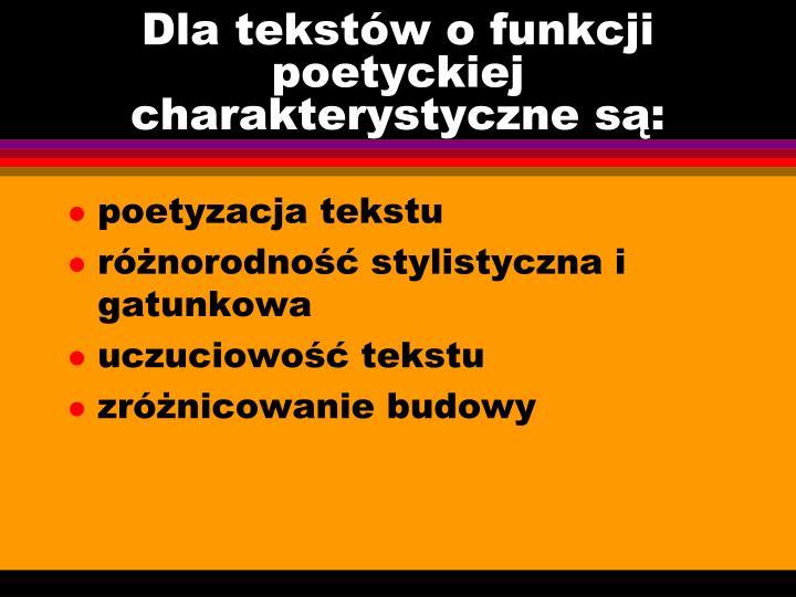 Dla tekstów o funkcji poetyckiej charakterystyczne są: