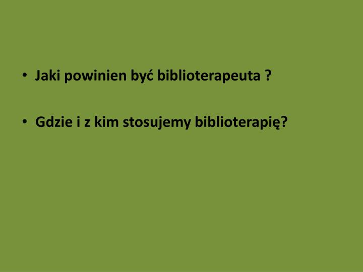 Jaki powinien być biblioterapeuta ?