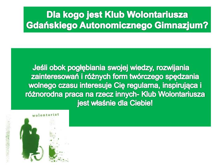 Dla kogo jest Klub Wolontariusza Gdańskiego Autonomicznego Gimnazjum?