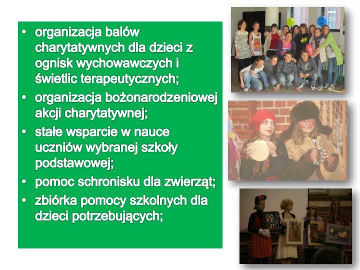 organizacja balów charytatywnych dla dzieci z ognisk wychowawczych i świetlic terapeutycznych;