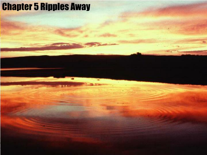Chapter 5 Ripples Away