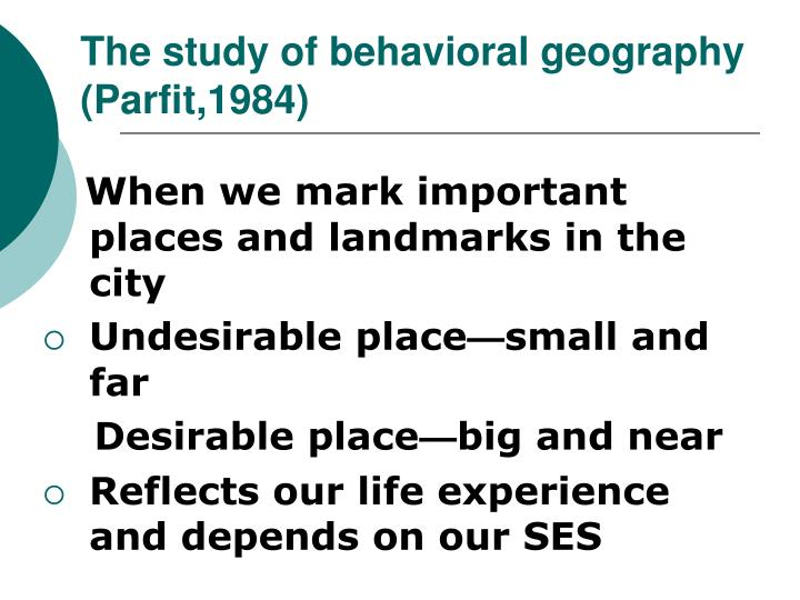 The study of behavioral geography (Parfit,1984)