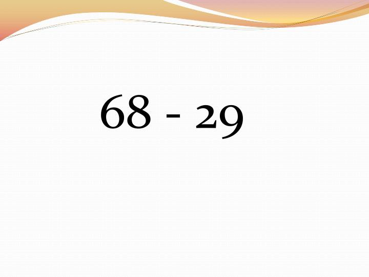 68 - 29