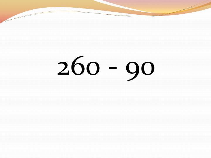 260 - 90