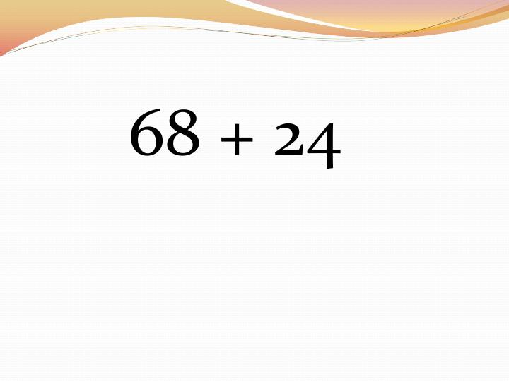 68 + 24