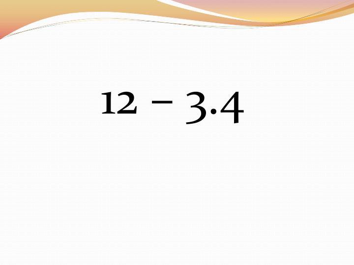 12 – 3.4