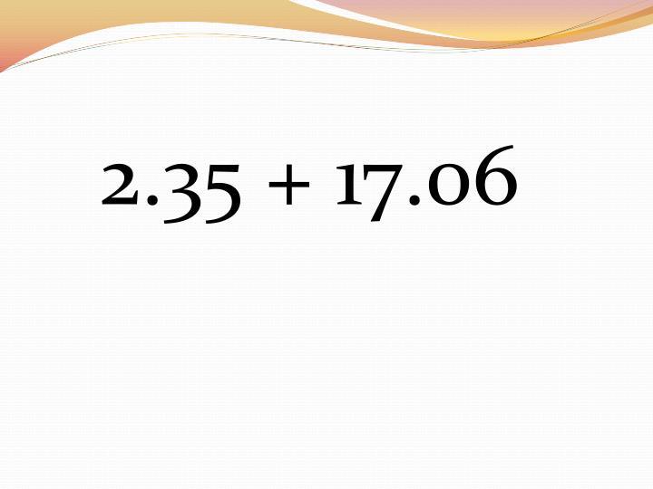 2.35 + 17.06