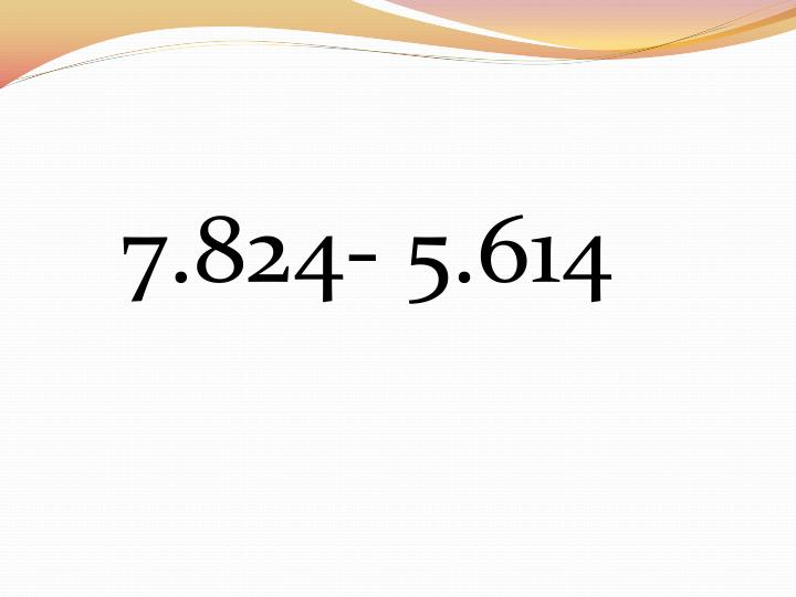 7.824- 5.614