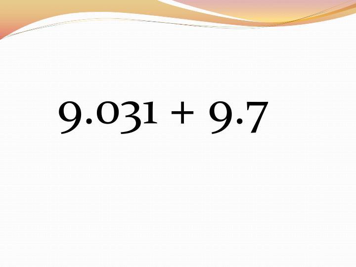 9.031 + 9.7
