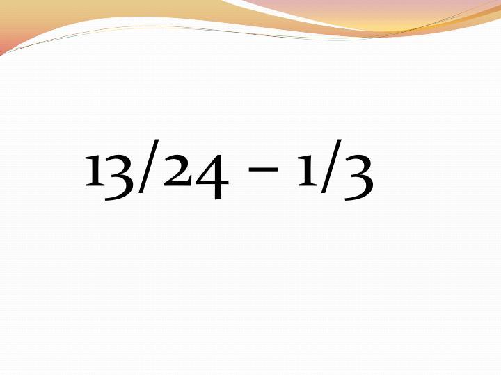 13/24 – 1/3