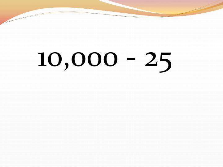 10,000 - 25