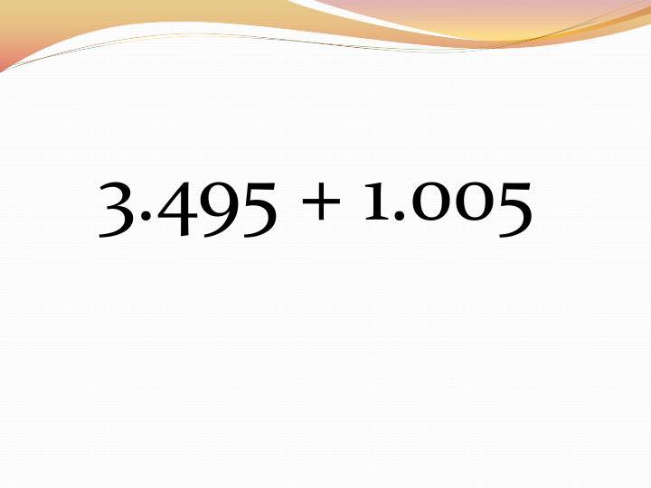 3.495 + 1.005