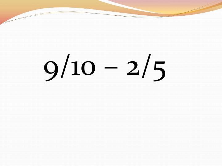 9/10 – 2/5