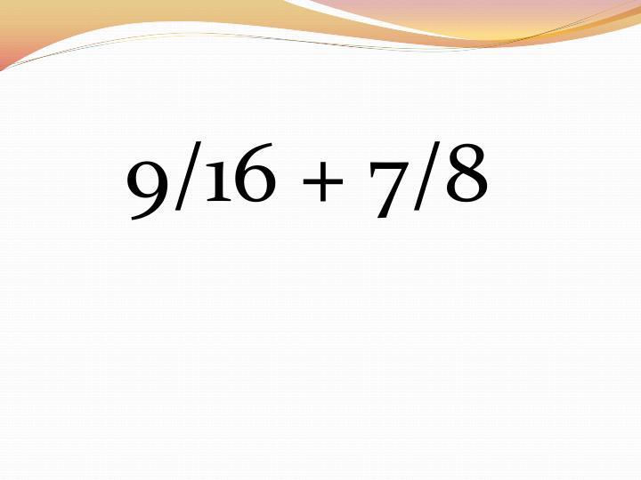 9/16 + 7/8