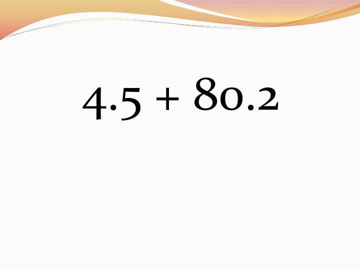 4.5 + 80.2