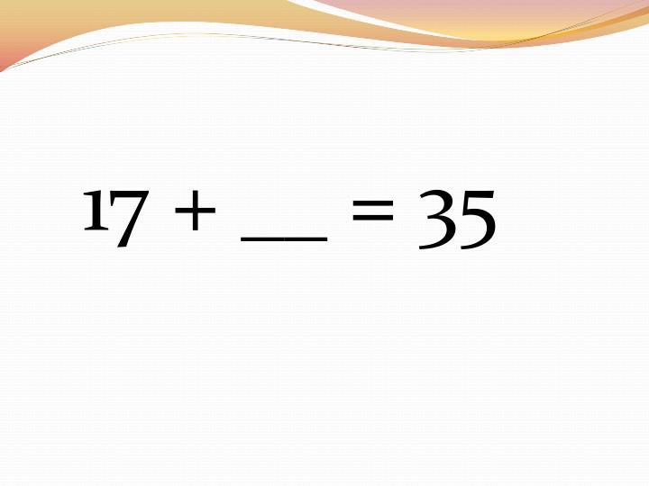 17 + __ = 35