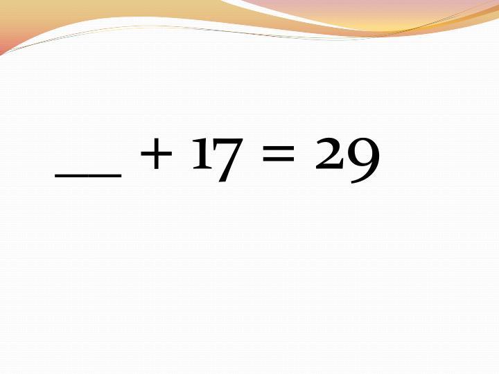 __ + 17 = 29