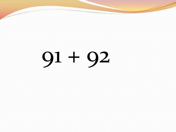 91 + 92
