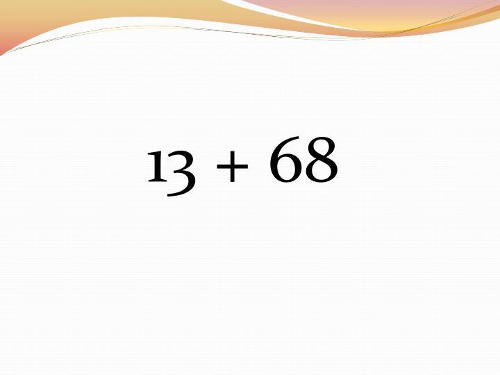 13 + 68