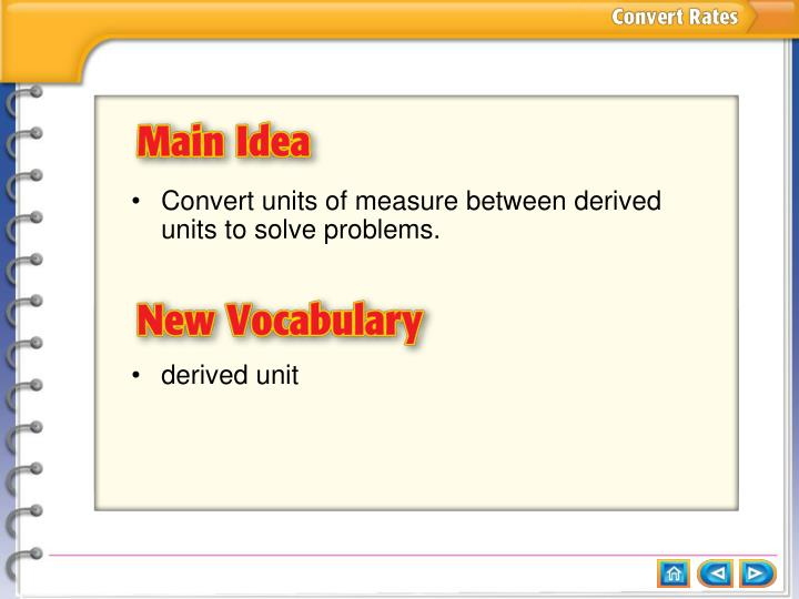 Convert units of measure between derived units to solve problems.