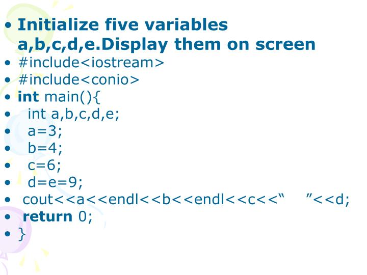 Initialize five variables a,b,c,d,e.Display them on screen