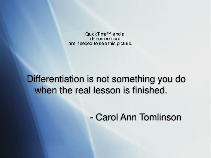 Differentiation is not something you do when the real lesson is finished.
