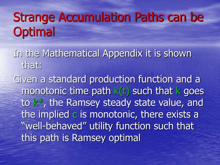 Strange Accumulation Paths can be Optimal
