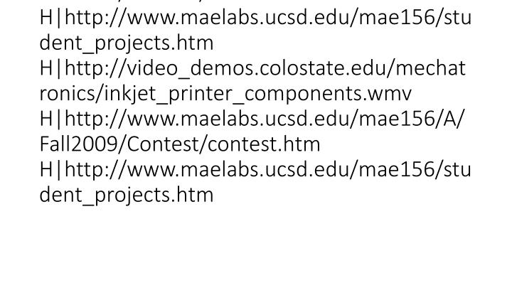 vti_cachedlinkinfo:VX|H|http://video_demos.colostate.edu/mechatronics/inkjet_printer_components.wmv H|http://www.maelabs.ucsd.edu/mae156/A/Fall2009/Contest/contest.htm H|http://www.maelabs.ucsd.edu/mae156/student_projects.htm H|http://video_demos.colostate