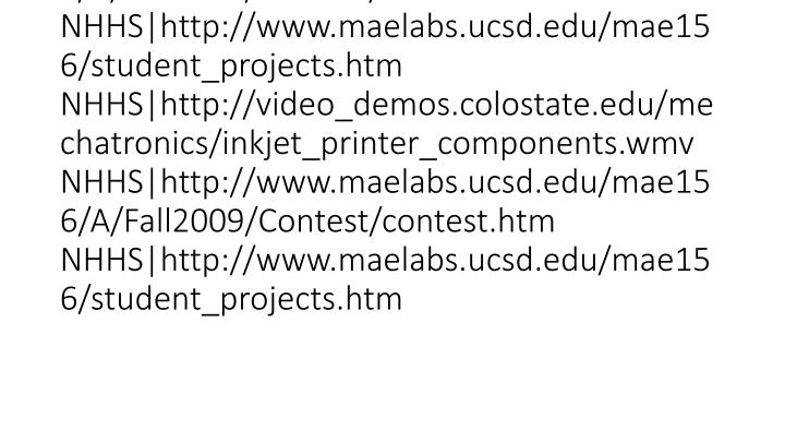 vti_cachedsvcrellinks:VX|NHHS|http://video_demos.colostate.edu/mechatronics/inkjet_printer_components.wmv NHHS|http://www.maelabs.ucsd.edu/mae156/A/Fall2009/Contest/contest.htm NHHS|http://www.maelabs.ucsd.edu/mae156/student_projects.htm NHHS|http://video_demos.colostate.edu/mechatronics/inkjet_printer_components.wmv NHHS|http://www.maelabs.ucsd.edu/mae156/A/Fall2009/Contest/contest.htm NHHS|http://www.maelabs.ucsd.edu/mae156/student_projects.htm