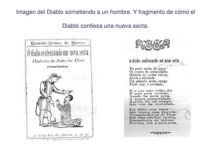 Imagen del Diablo sometiendo a un hombre. Y fragmento de cómo el Diablo confiesa una nueva secta.