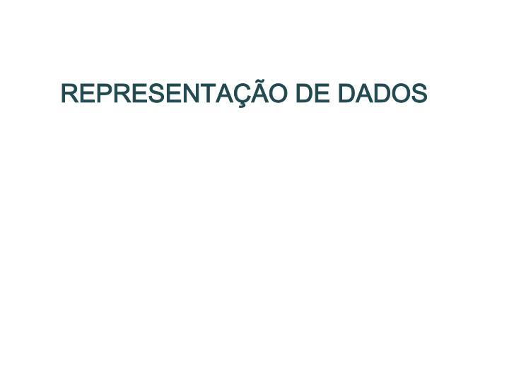 REPRESENTAÇÃO DE DADOS