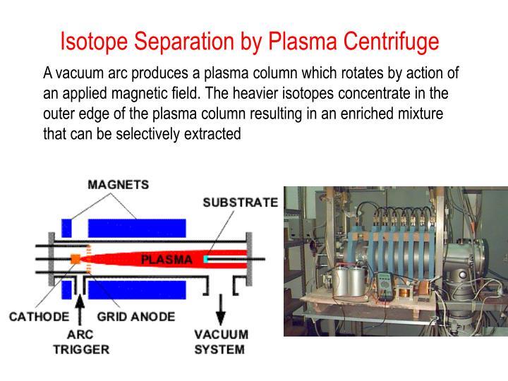 Isotope Separation by Plasma Centrifuge