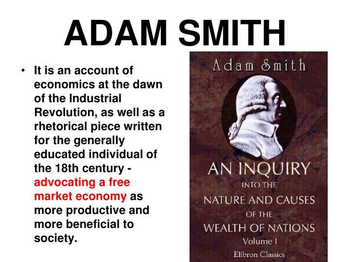 It is an account of economics at the dawn of the Industrial Revolution, as well as a rhetorical piece written for the generally educated individual of the 18th century -