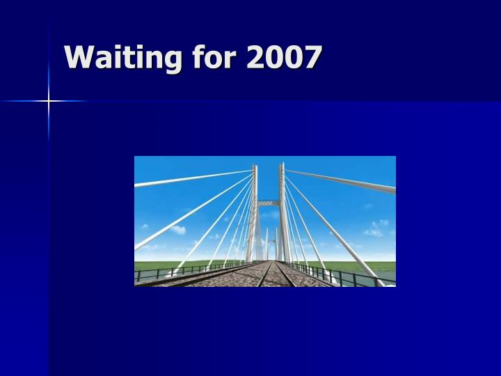 Waiting for 2007