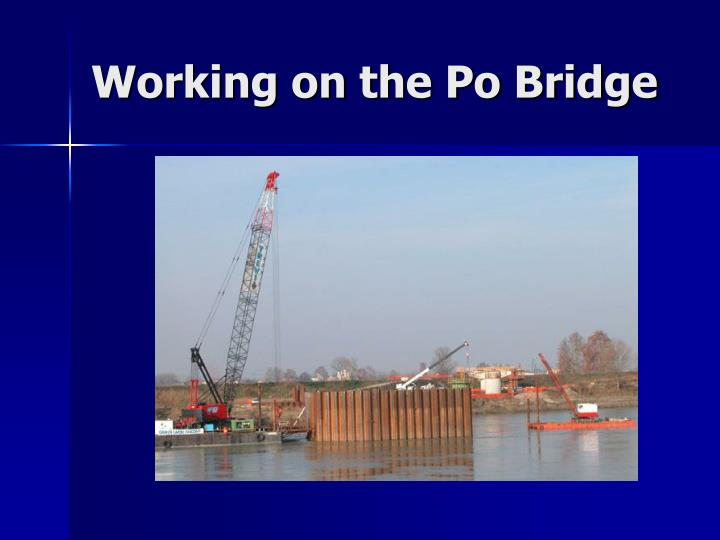 Working on the Po Bridge