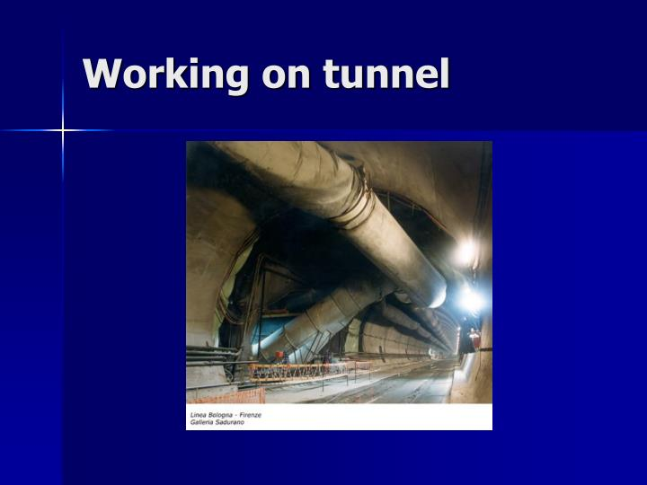 Working on tunnel