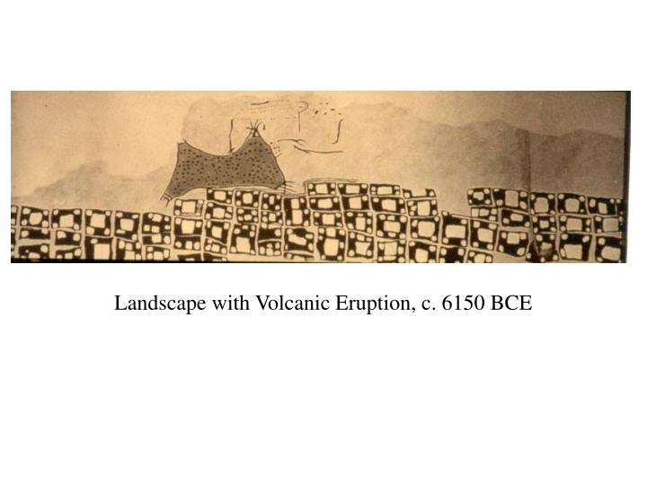 Landscape with Volcanic Eruption, c. 6150 BCE