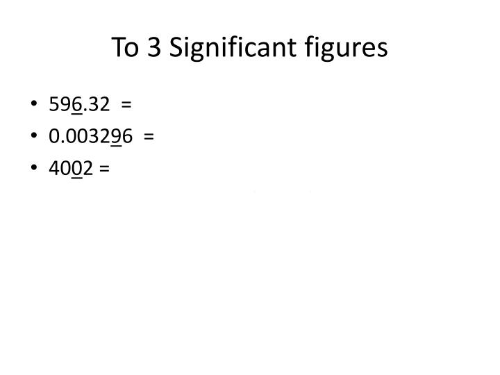To 3 Significant figures