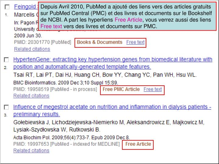 Depuis Avril 2010, PubMed a ajouté des liens vers des articles gratuits sur PubMed Central (PMC) et des livres et documents sur le Bookshelf de NCBI. A part les hyperliens
