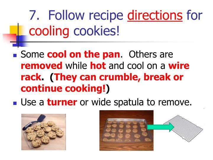 7.  Follow recipe