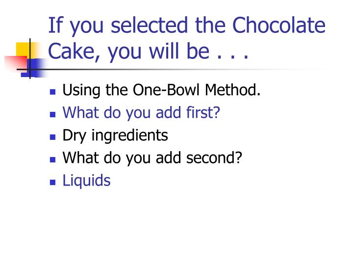 If you selected the Chocolate Cake, you will be . . .