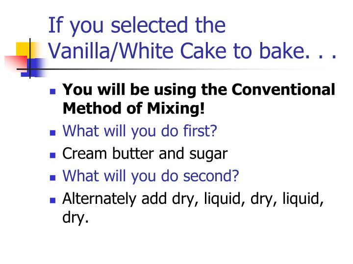 If you selected the Vanilla/White Cake to bake. . .
