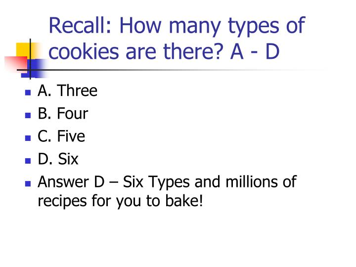 Recall: How many types of cookies are there? A - D