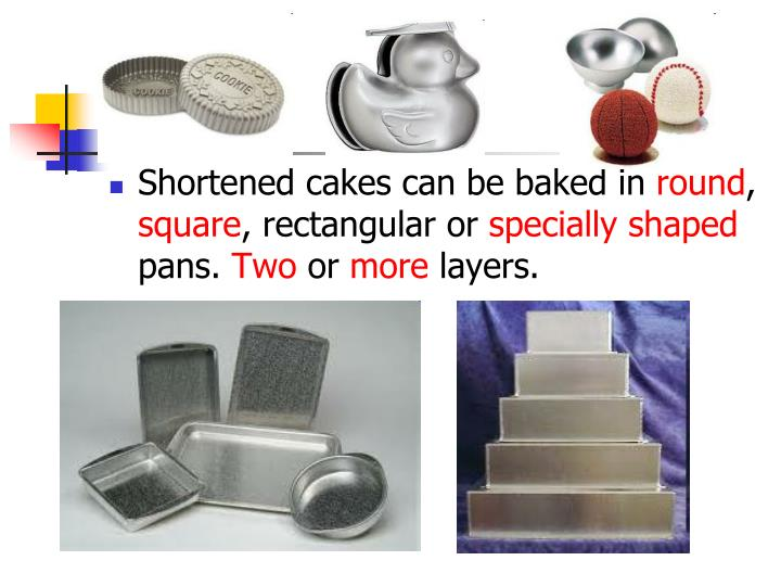 Shortened cakes can be baked in