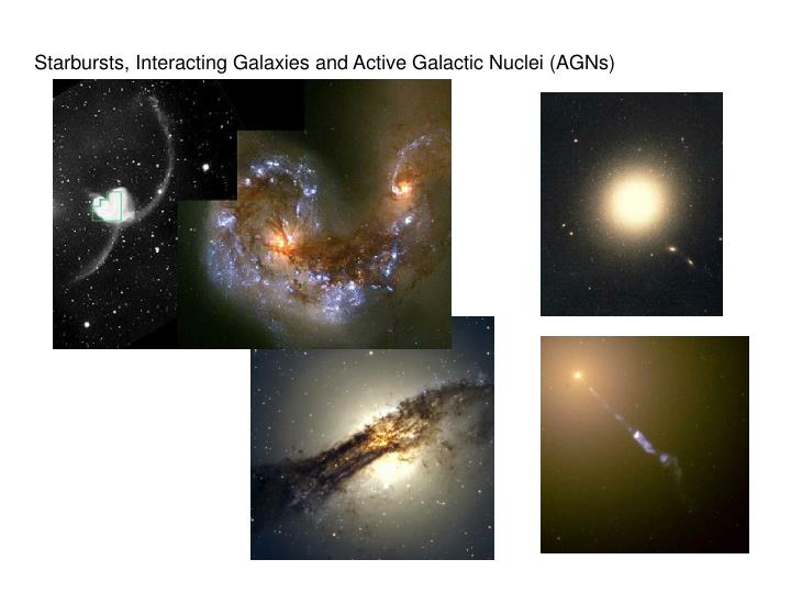 Starbursts, Interacting Galaxies and Active Galactic Nuclei (AGNs)